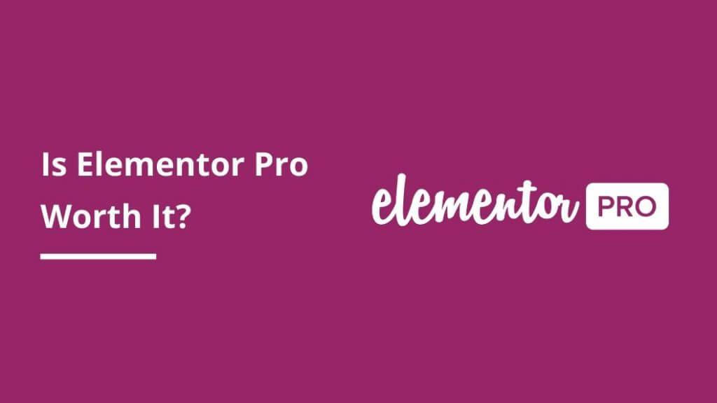 Is Elementor Pro Worth It